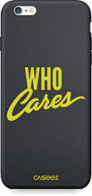 "Back Case Neon ""Who Cares"" für Apple iPhone 6/ 6S"